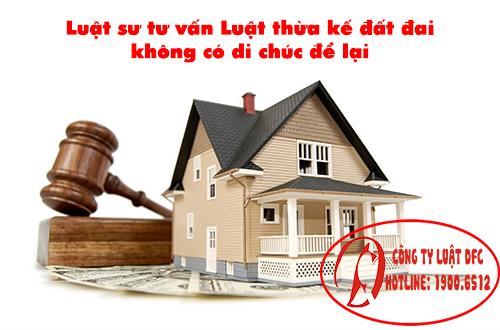 Luật sư tư vấn luật thừa kế đất đai không có di chúc để lại